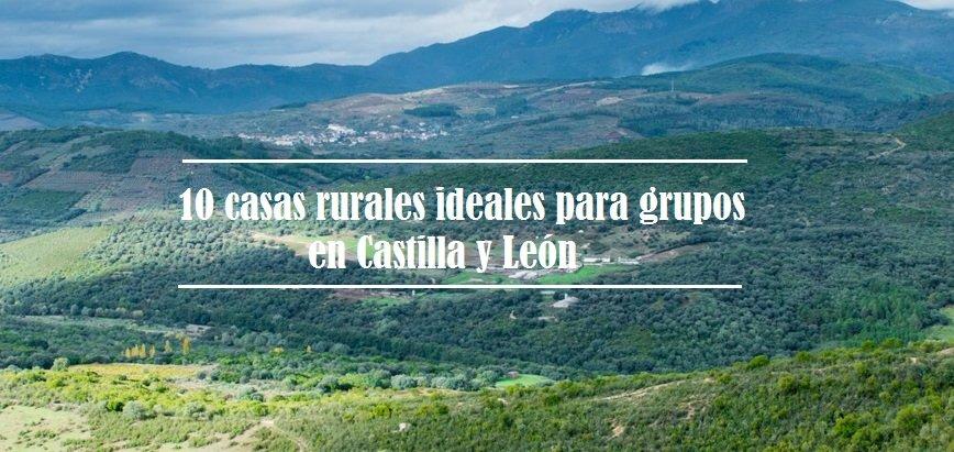 casas rurales ideales para grupos en castilla y león